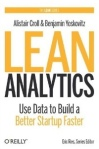 Lean Analytics, Use Data to Build a Better Startup Faster, Alistair Croll Benjamin Yoskovitz