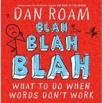Blah, Blah, Blah, What to do when words don't work,  Dan Roam